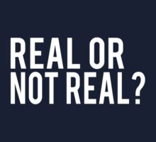 Real or not real?  Kids Tee