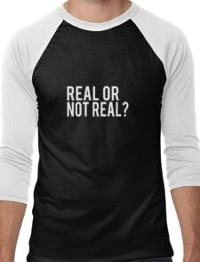 Real or not real?  Men's Baseball ¾ T-Shirt