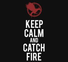 KEEP CALM AND CATCH FIRE by Clothos & Co.