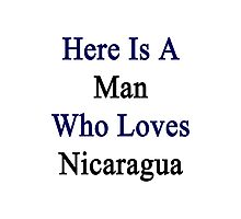 Here Is A Man Who Loves Nicaragua  Photographic Print