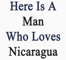 Here Is A Man Who Loves Nicaragua  by supernova23