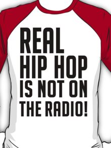 Real hip hop is NOT on the radio T-Shirt