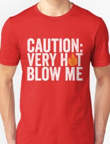 Caution: Very Hot Blow Me T-Shirt