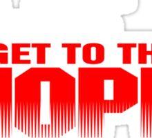 GET TO THE CHOPPA - Predator Parody  Sticker