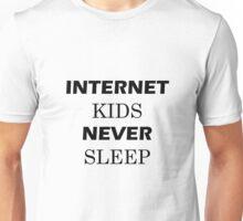 INTERNET KIDS NEVER SLEEP Unisex T-Shirt