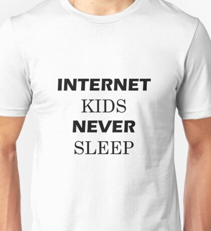 INTERNET KIDS NEVER SLEEP Unisex T-Shirt