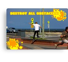 Destroy All Obstacles! Canvas Print