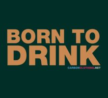 Born To Drink by CarbonClothing