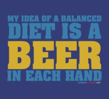 My Idea Of A Balanced Diet Is A Beer In Each Hand by CarbonClothing