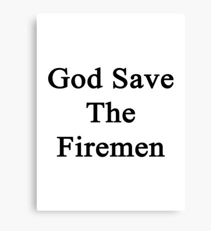 God Save The Firemen  Canvas Print