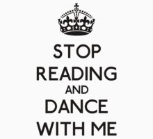 Stop Read and dance with me (black) by OhMyDog
