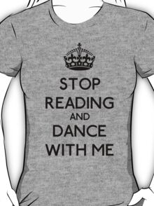 Stop Read and dance with me (black) T-Shirt
