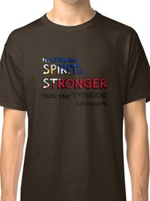 the Filipino SPIRIT is STRONGER than any TYPHOON Classic T-Shirt
