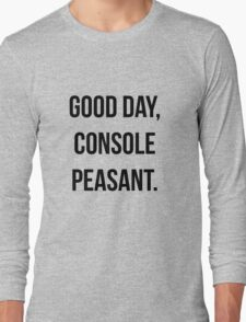 Good day, console peasant Long Sleeve T-Shirt