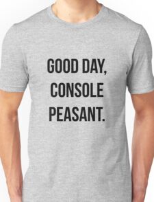 Good day, console peasant Unisex T-Shirt