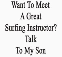 Want To Meet A Great Surfing Instructor? Talk To My Son  by supernova23