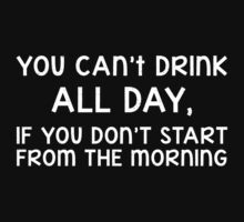 You can't drink all day, if you don't start from the morning Kids Clothes