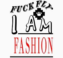 Fuck Fly I Am Fashion   FreshThreadShop.com Unisex T-Shirt