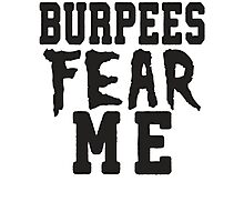 Burpees Fear Me Photographic Print