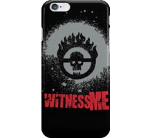 Witness me! iPhone Case/Skin