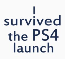 I survived the PS4 launch by Anazzy