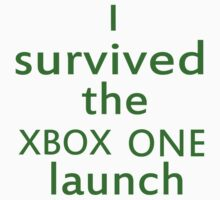 I survived the Xbox One launch by Anazzy