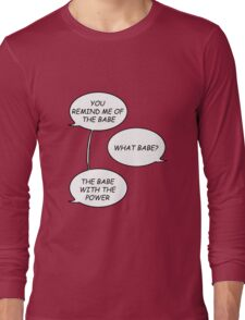 You Remind Me of the Babe. Long Sleeve T-Shirt