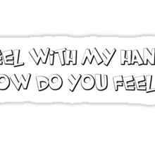 I feel with my hands, how do you feel?  Sticker