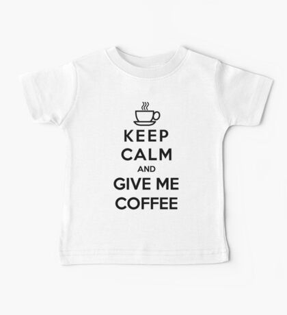 Keep Calm And Give Me Coffee Baby Tee