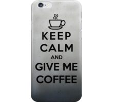 Keep Calm And Give Me Coffee iPhone Case/Skin