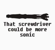 """That screwdriver could be more sonic"" by CommonSpring"