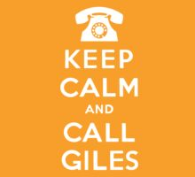keep calm and call giles by LordOfTheShirt