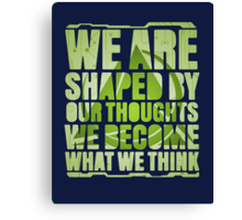 We Are Shaped By Our Thoughts Canvas Print