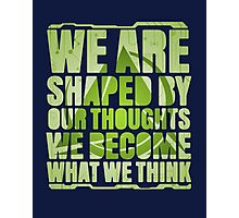 We Are Shaped By Our Thoughts Photographic Print