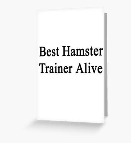 Best Hamster Trainer Alive  Greeting Card