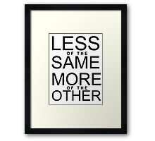 Less of the Same - More of the Other Framed Print