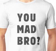 You mad bro? Unisex T-Shirt