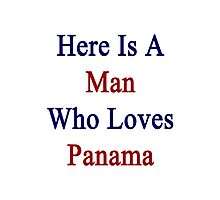 Here Is A Man Who Loves Panama  Photographic Print