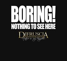 BORING! - NOTHING TO SEE HERE - DI FRUSCIA Unisex T-Shirt