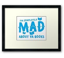 I'm completely MAD about YA (Young Adult) Books! Framed Print
