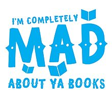 I'm completely MAD about YA (Young Adult) Books! Photographic Print