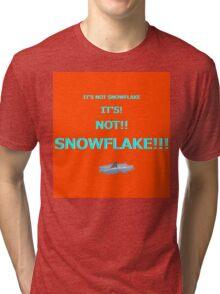 Its Not Snowflake!!! sticker alternative Tri-blend T-Shirt