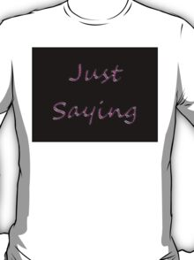 Just saying sticker alternative 2 T-Shirt
