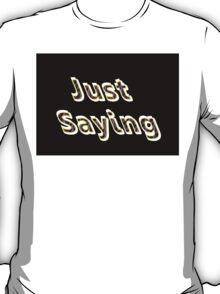 Just saying sticker alternative 3 T-Shirt