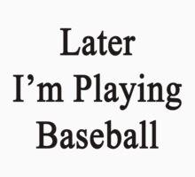 Later I'm Playing Baseball  by supernova23