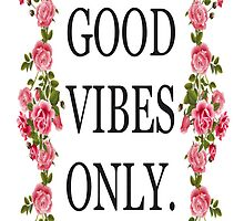 Good Vibes Only.  by smentcreations