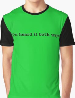 I've heard it both ways Graphic T-Shirt
