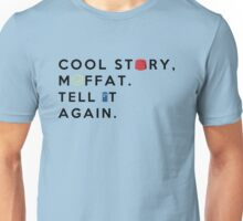cool story, moffat. tell it again. Unisex T-Shirt