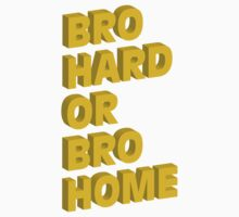 Bro Hard or Bro Home by Maestro Hazer
