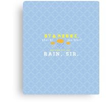 Nothing But The Rain, Sir. Canvas Print